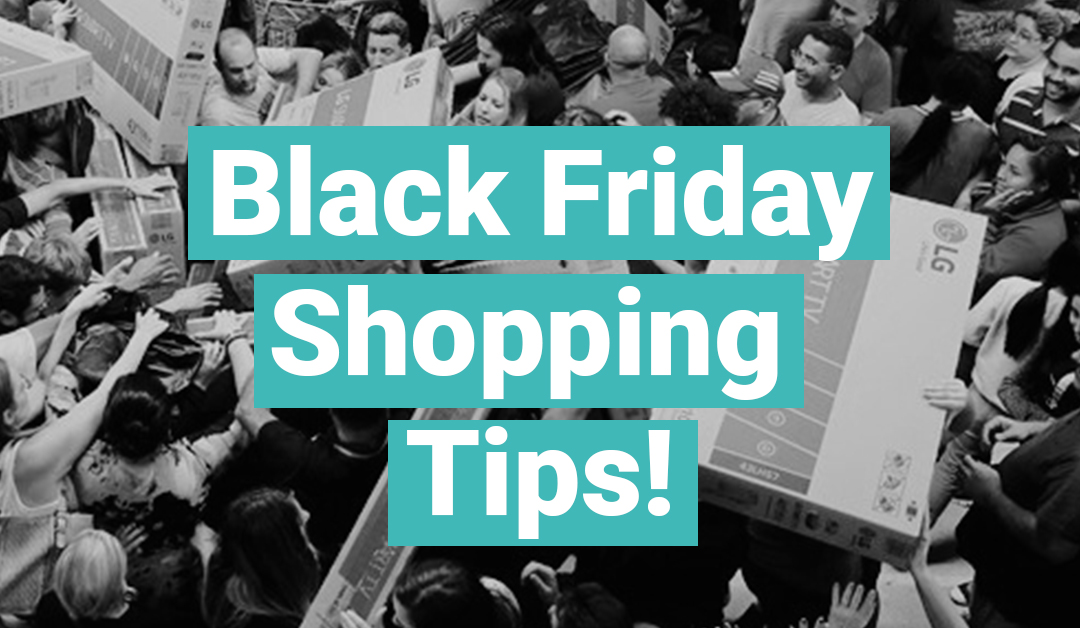 Black Friday Shopping Tips!