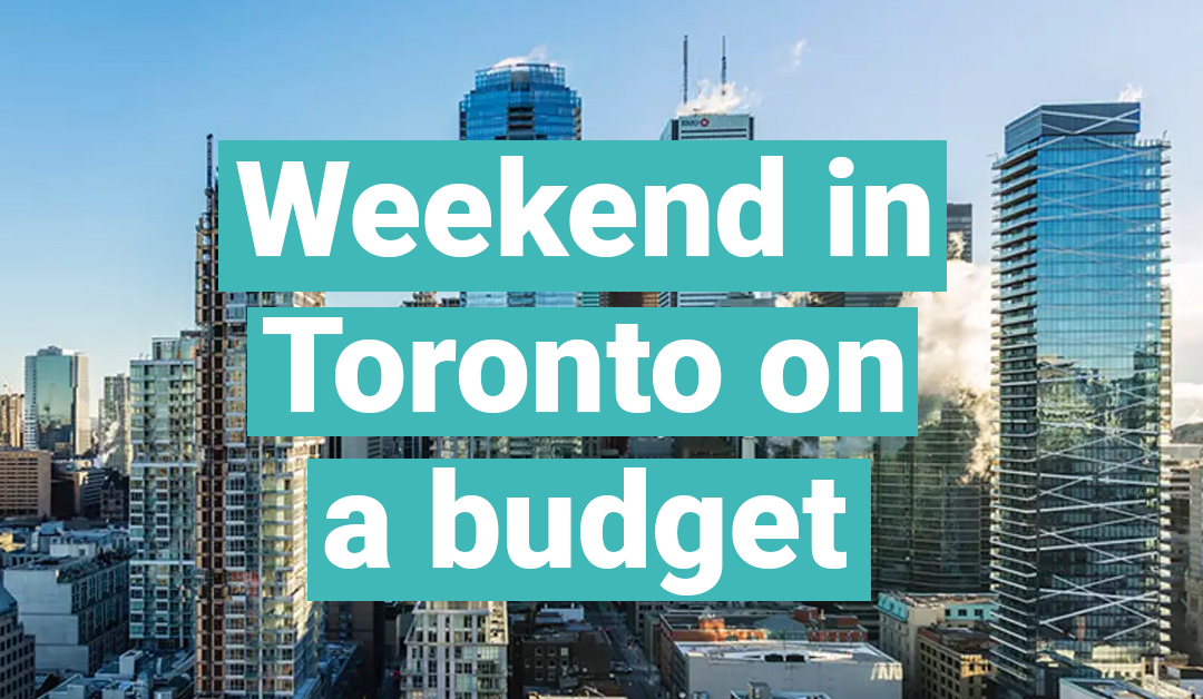 Weekend Travel: 4 Things to do in Toronto on a budget